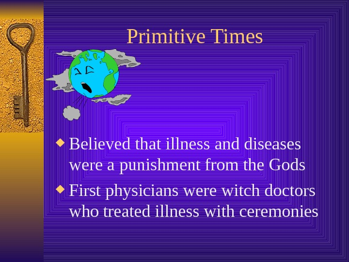Primitive Times Believed that illness and diseases were a punishment from the Gods First