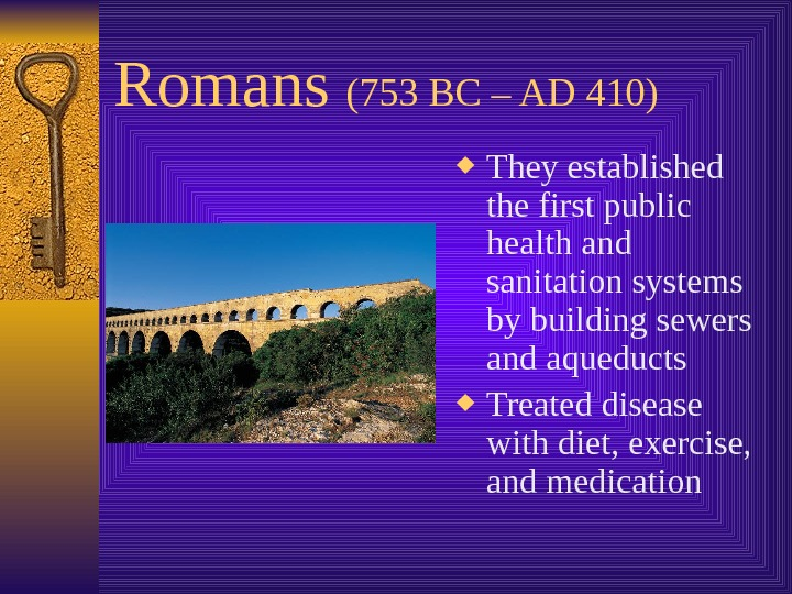 Romans (753 BC – AD 410) They established the first public health and sanitation