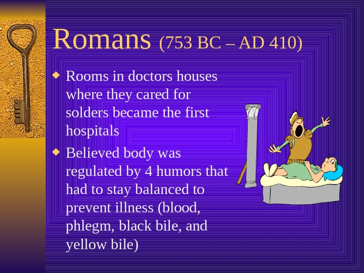 Romans (753 BC – AD 410) Rooms in doctors houses where they cared for