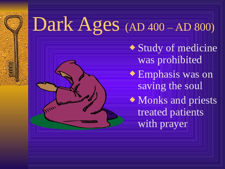 Dark Ages (AD 400 – AD 800) Study of medicine was prohibited Emphasis was