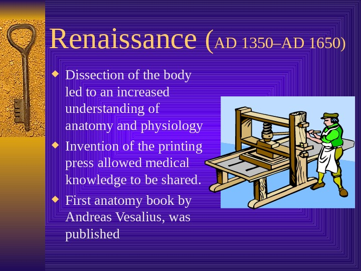 Renaissance ( AD 1350–AD 1650) Dissection of the body led to an increased understanding