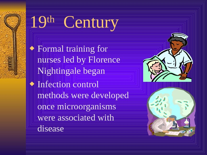 19 th  Century Formal training for nurses led by Florence Nightingale began Infection