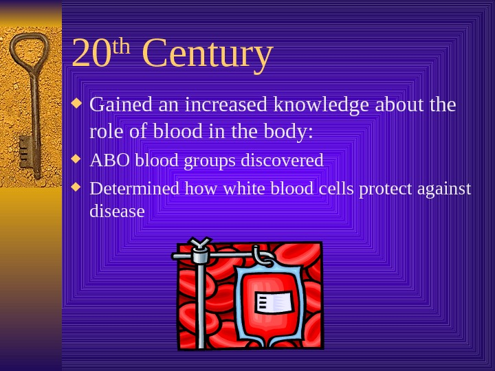 20 th Century Gained an increased knowledge about the role of blood in the