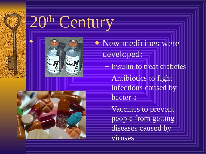 20 th Century New medicines were developed: – Insulin to treat diabetes – Antibiotics