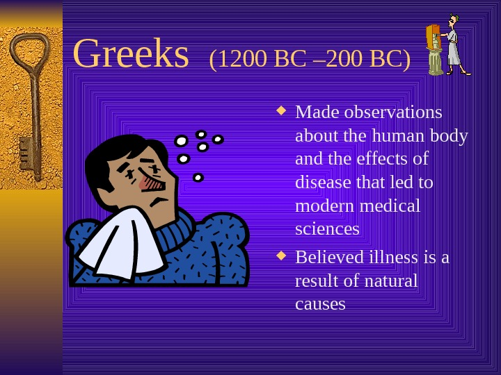 Greeks  (1200 BC – 200 BC) Made observations about the human body and