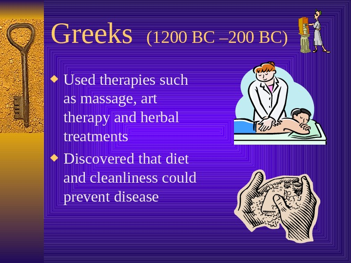 Greeks  (1200 BC – 200 BC) Used therapies such as massage, art therapy