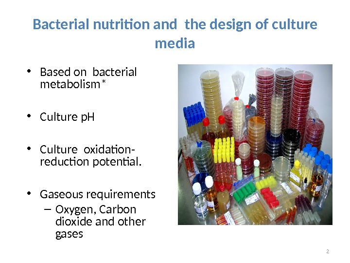• Based on bacterial metabolism* • Culture p. H • Culture oxidation- reduction potential.