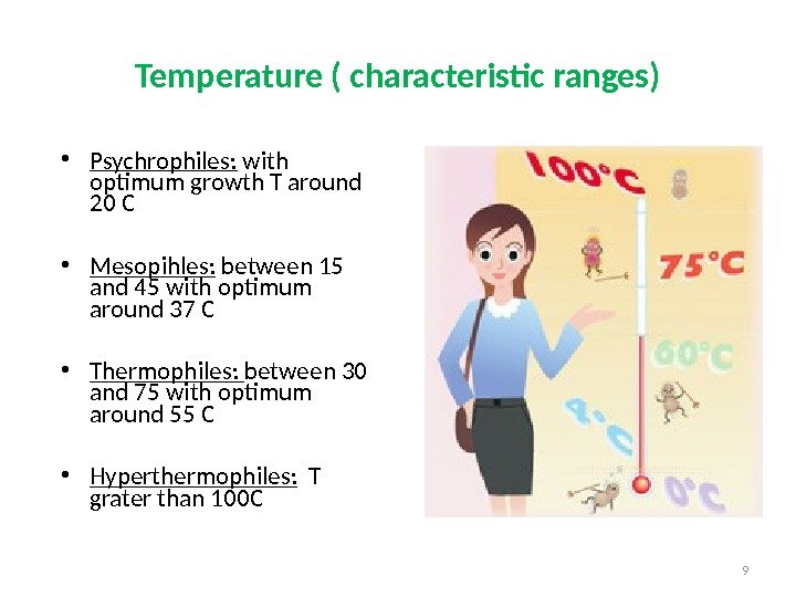 • Psychrophiles:  with optimum growth T around 20 C • Mesopihles:  between 15