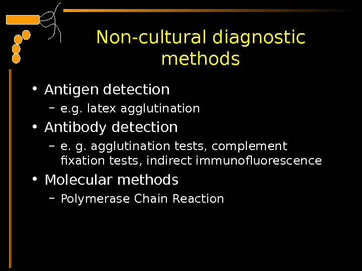 Non-cultural diagnostic methods • Antigen detection – e. g. latex agglutination • Antibody detection –