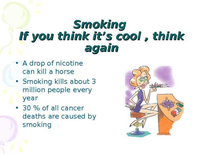 Smoking If you think it's cool , think  again • A drop of nicotine can