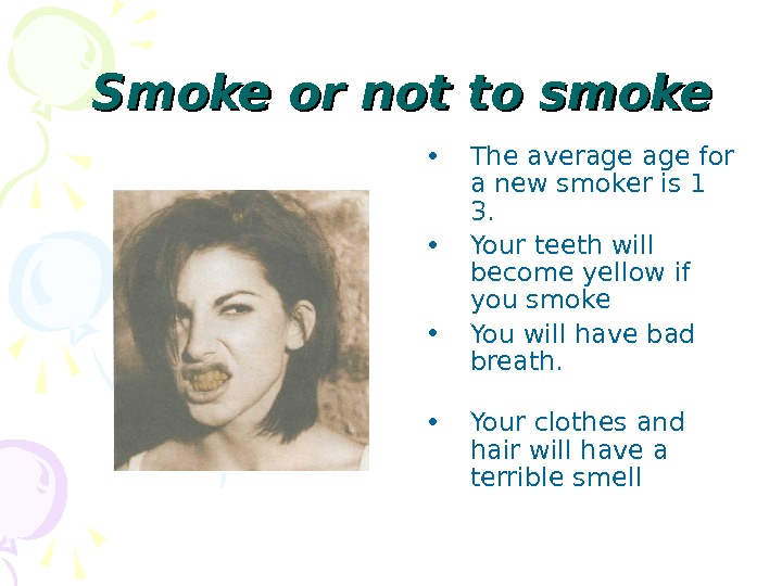 Smoke or not to smoke  • The average for a new smoker is 1 3.