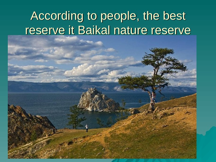 Аccording to people, the best reserve it Baikal nature reserve