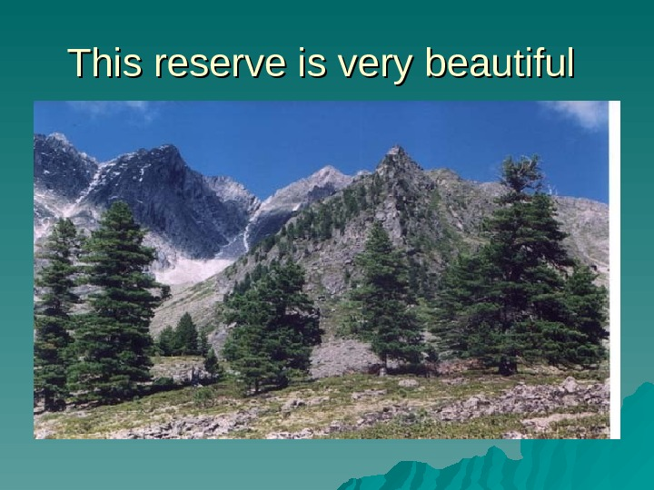 This reserve is very beautiful