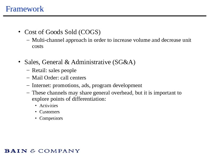 Framework • Cost of Goods Sold (COGS) – Multi-channel approach in order to increase volume and