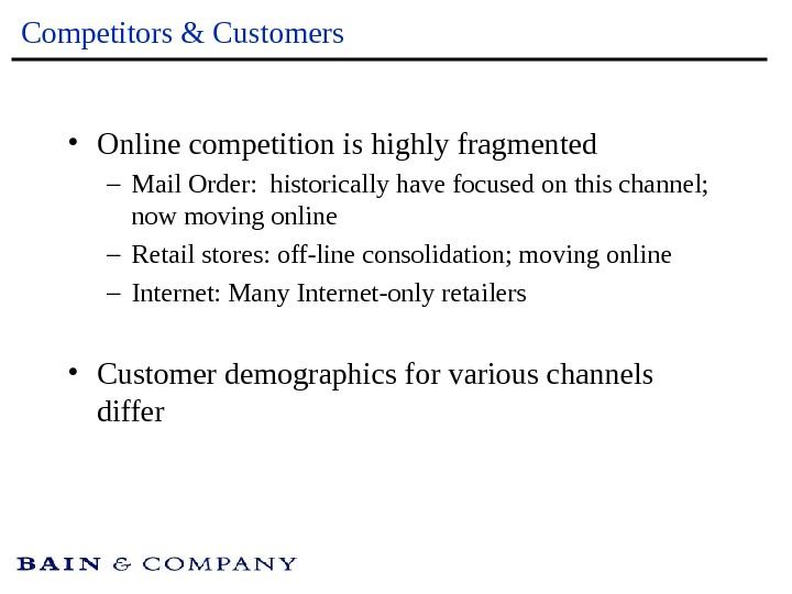 Competitors & Customers • Online competition is highly fragmented – Mail Order:  historically have focused