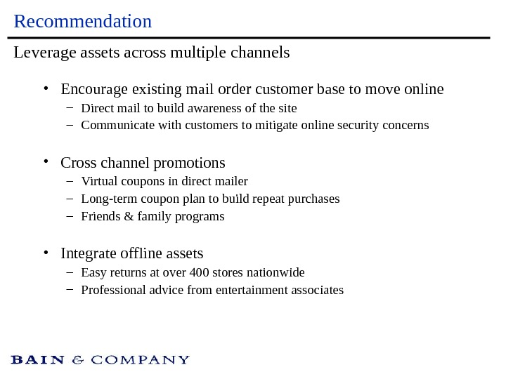 Recommendation • Encourage existing mail order customer base to move online – Direct mail to build