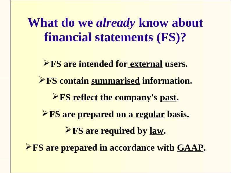 What do we already know about financial statements (FS)?  FS are intended for external users.