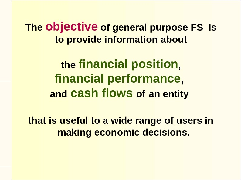 The objective of general purpose FS is to provide information about  the financial position ,