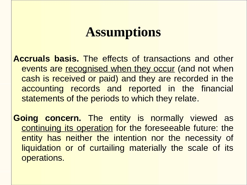 Assumptions Accruals basis.  The effects of transactions and other events are recognised when they occur