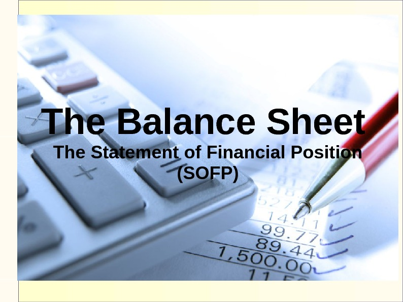 The Balance Sheet  The Statement of Financial Position (SOFP)