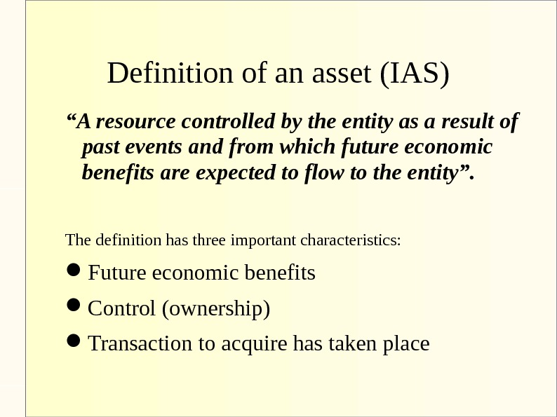 "Definition of an asset (IAS) "" A resource controlled by the entity as a result of"