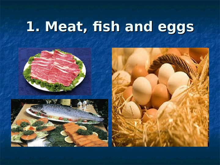 1. Meat, fish and eggs