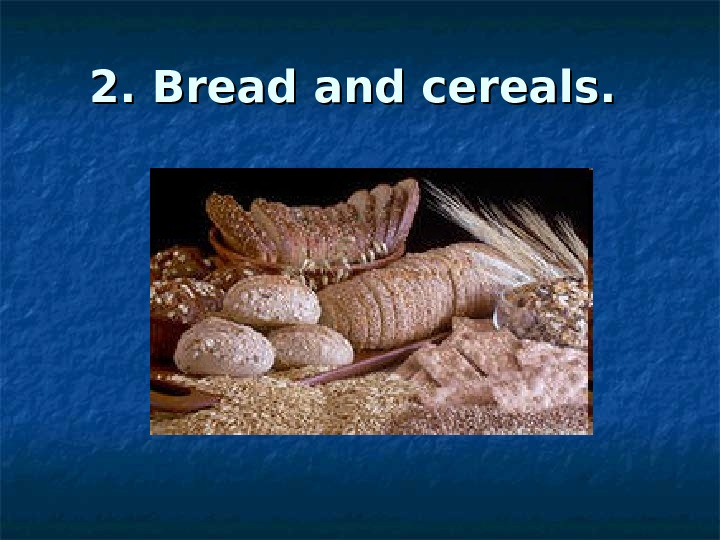 2. Bread and cereals.