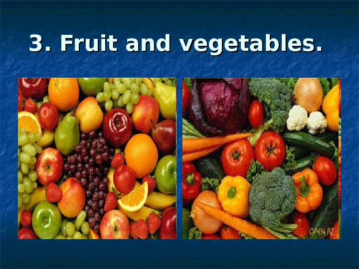 3. Fruit and vegetables.