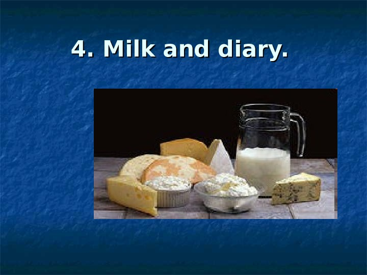4. Milk and diary.