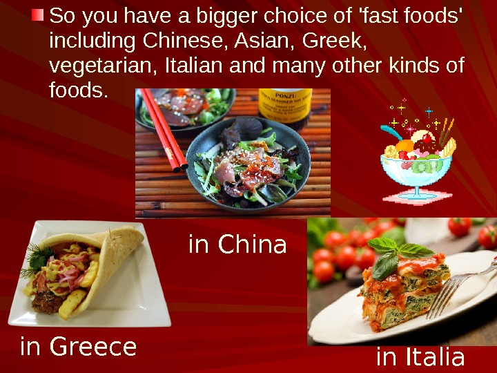 So you have a bigger choice of 'fast foods' including Chinese, Asian, Greek,  vegetarian, Italian