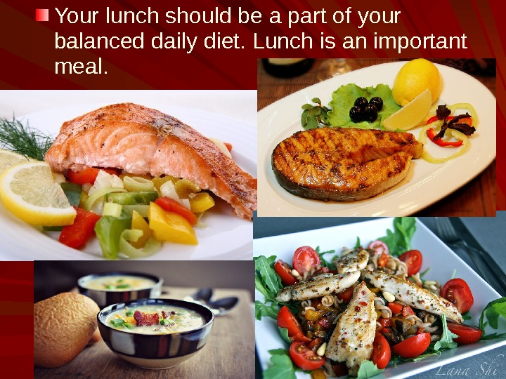Your lunch should be a part of your balanced daily diet. Lunch is an important meal.