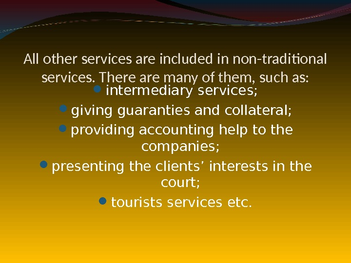 All other services are included in non-traditional services. There are many of them, such as: