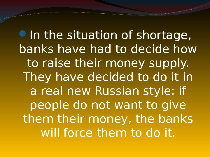 In the situation of shortage,  banks have had to decide how to raise their