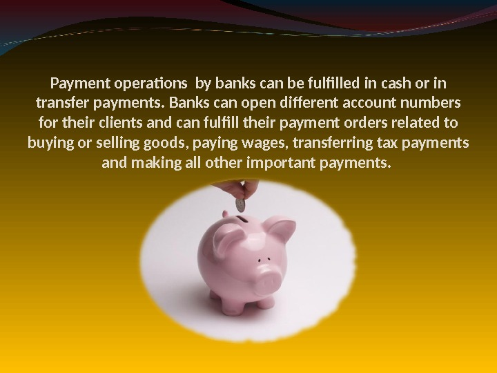 Payment operations by banks can be fulfilled in cash or in transfer payments. Banks can open