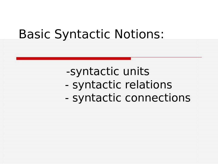 Basic Syntactic Notions :    - syntactic units   - syntactic