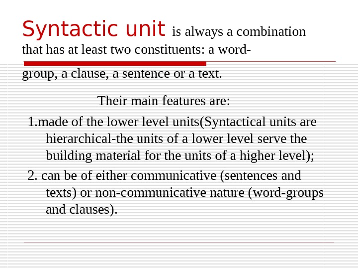 Syntactic unit  is always a combination that has at least two constituents: a