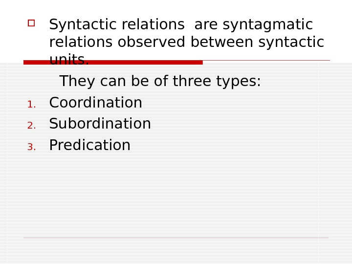 Syntactic relations are syntagmatic r elations observed between syntactic units.  They can be