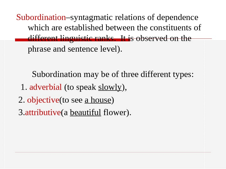 Subordination –syntagmati c relations of  dependence which  are established  between the