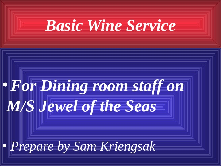 Basic Wine Service • For Dining room staff on M/S Jewel of the Seas