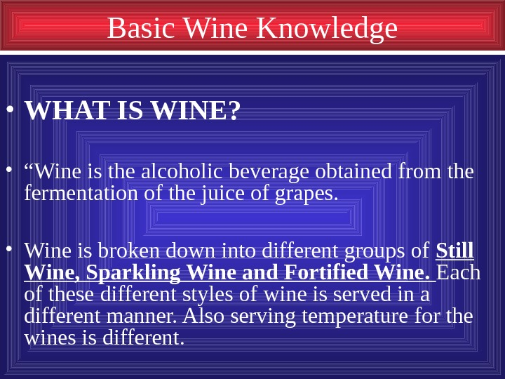 "Basic Wine Knowledge • WHAT IS WINE?  • "" Wine is the alcoholic"