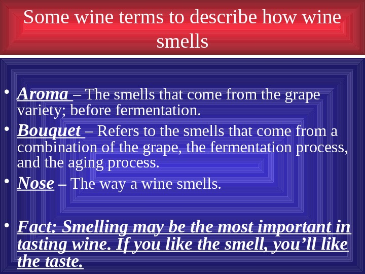 Some wine terms to describe how wine smells • Aroma – The smells that