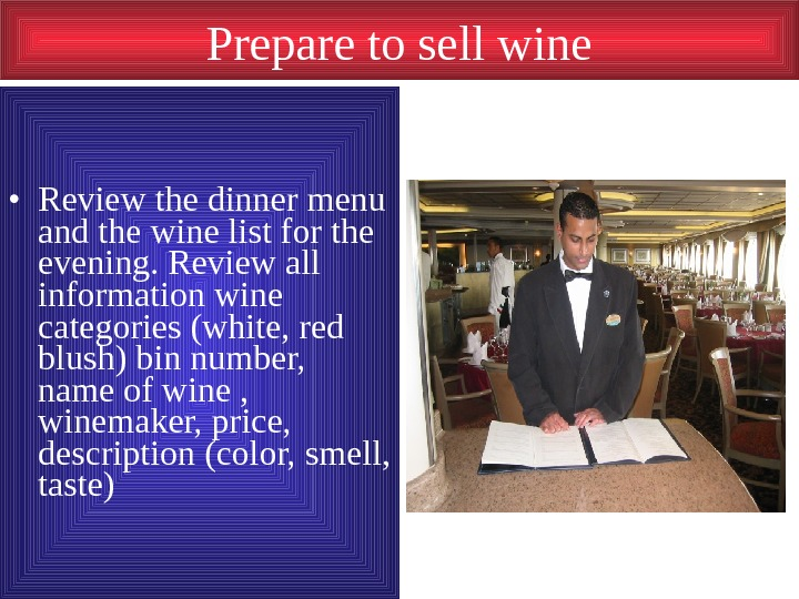 Prepare to sell wine • Review the dinner menu and the wine list for