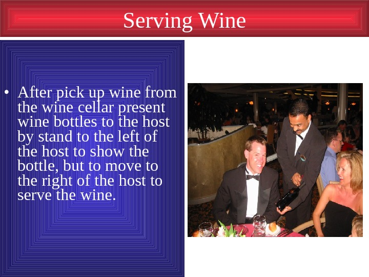 Serving Wine • After pick up wine from the wine cellar present wine bottles