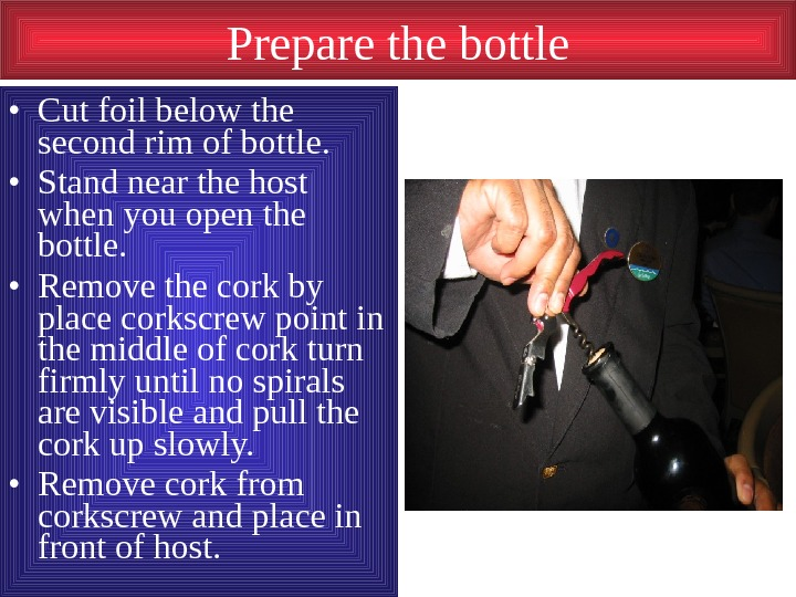 Prepare the bottle • Cut foil below the second rim of bottle.  •