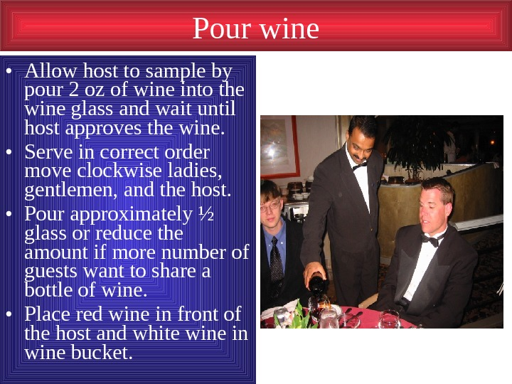 Pour wine • Allow host to sample by pour 2 oz of wine into