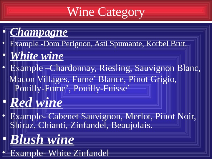 Wine Category • Champagne • Example -Dom Perignon, Asti Spumante, Korbel Brut.  •