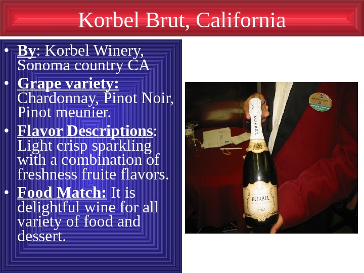 Korbel Brut, California • By : Korbel Winery,  Sonoma country CA • Grape