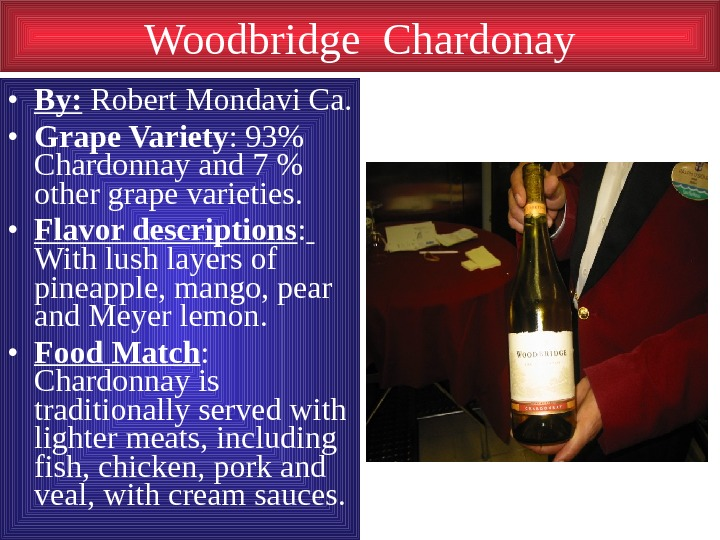 Woodbridge Chardonay • By:  Robert Mondavi Ca.  • Grape Variety : 93