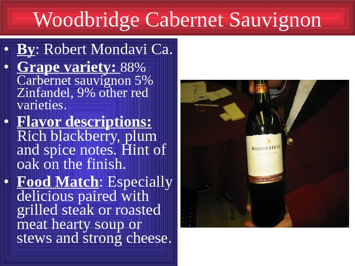 Woodbridge Cabernet Sauvignon • By : Robert Mondavi Ca.  • Grape variety: