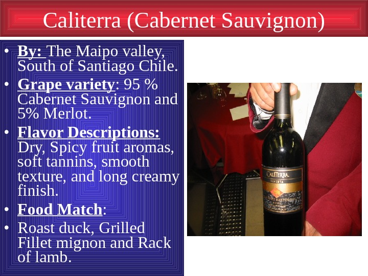 Caliterra (Cabernet Sauvignon) • By:  The Maipo valley,  South of Santiago Chile.